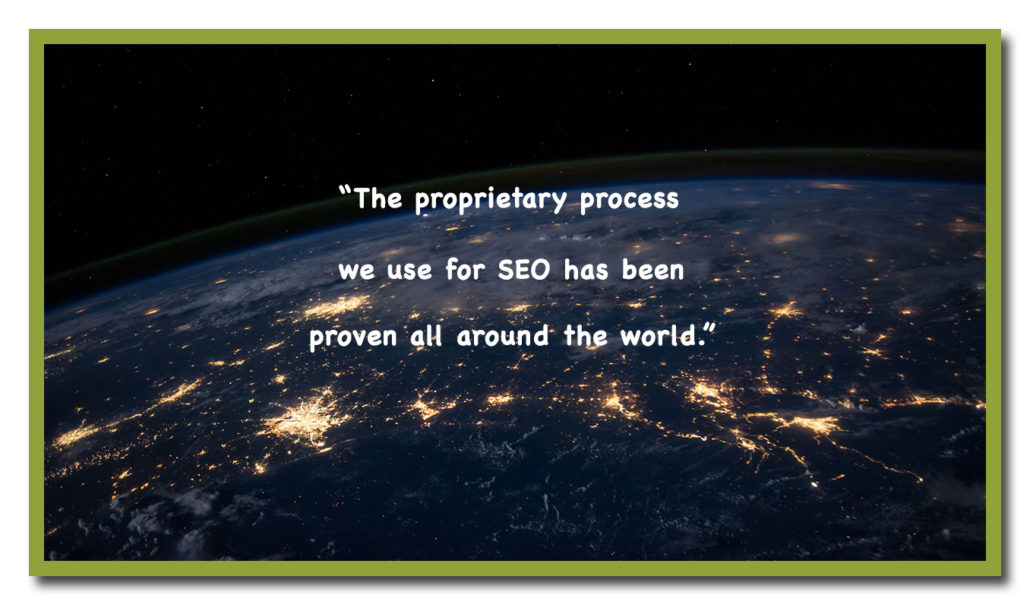 The proprietary SEO process we use is proven around the globe
